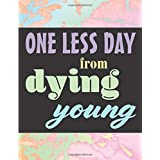 One Less Day from Dying Young: Self-Care Planner, A Year in Color, Mood Meter, Affirmations, Self Goals, Daily Water Intake and Meals