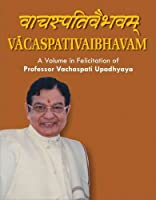 Vacaspativaibhavam: A Volume in Felicitation of Professor Vachaspati Upadhyaya