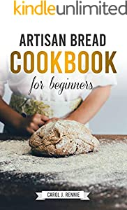 Artisan Bread Cookbook for Beginners: The Essential Guide to Bread Baking Step-by-Step and easy to follow. (English Edition)