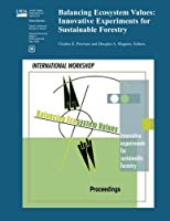 Balancing Ecosystem Values: Innovative Experiments for Sustainable Forestry