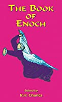 The Book of Enoch: A Work of Visionary Revelation and Prophecy, Revealing Divine Secrets and Fantastic Information about Creation, Salvation, Heaven and Hell