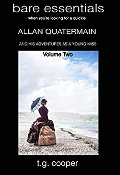 bare essentials: Allan Quatermain and His Adventures as a Young Miss Vol 2 by [Cooper, T.G.]