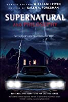 Supernatural and Philosophy: Metaphysics and Monsters ... for Idjits (The Blackwell Philosophy and Pop Culture Series)
