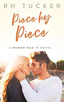 Piece by Piece (Rumor Has It series Book 5) by [Tucker, RH]