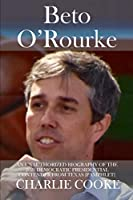 Beto O'Rourke: An Unauthorized Biography of the 2020 Democratic Presidential Contender from Texas [Pamphlet]
