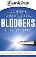 Content Strategy For Bloggers: Learn How To Understand Your Audience And To Create High Quality Content That Sells