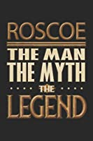 Roscoe The Man The Myth The Legend: Roscoe Notebook Journal 6x9 Personalized Customized Gift For Someones Surname Or First Name is Roscoe