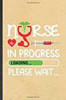 Nurse in Progress Loading Please Wait: Blank Funny Nurse Appreciation Lined Notebook/ Journal For Nursing School Student, Inspirational Saying Unique Special Birthday Gift Idea Modern 6x9 110 Pages