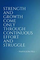 Strength And Growth Come Only Through Continuous Effort And Struggle: Inspirational, Unique, Colorful Notebook, Journal, Diary (110 Pages, Blank, 6 x 9) (Inspirational Notebooks & Journals)