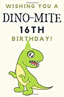 Wishing you A DINO-MITE 16th Birthday: 16th Birthday Gift / Journal / Notebook / Diary / Unique Greeting & Birthday Card Alternative