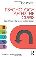 Psychology After the Crisis: Scientific paradigms and political debate (Psychology After Critique)