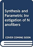 Synthesis and Parametric Investigation of Nanofibers