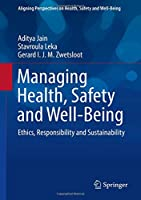 Managing Health, Safety and Well-Being: Ethics, Responsibility and Sustainability (Aligning Perspectives on Health, Safety and Well-Being)