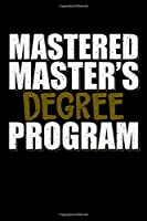 Mastered Master's Degree Program: Blank Lined Journal Notebook, 150 Pages, Soft Matte Cover, 6 x 9