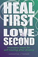 Heal First, Love Second: Necessary Steps for Self-healing After Divorce