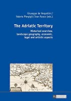 The Adriatic Territory: Historical Overview, Landscape Geography, Economic, Legal and Artistic Aspects