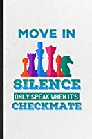 Move in Silence Only Speak When It's Checkmate: Blank Funny Strategy Board Game Lined Notebook/ Journal For Chess Lover Fan Team, Inspirational Saying Unique Special Birthday Gift Idea Personal 6x9 110 Pages