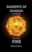 Elements of Horror: Fire: Book Three