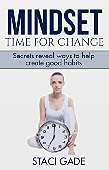 Mindset - Time for Change: Secrets reveal ways to help create good habits by [Gade, Staci]