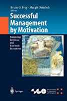 Successful Management by Motivation: Balancing Intrinsic and Extrinsic Incentives (Organization and Management Innovation)