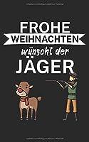 Frohe Weihnachten wuenscht der Jaeger: Notizbuch fuer Weihnachten mit Spruch. Liniert mit 120 Seiten. Perfektes Geschenk zu Weihnachten oder als Geschenkkarte.
