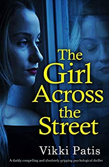 The Girl Across the Street: A darkly compelling and absolutely gripping psychological thriller by [Patis, Vikki]