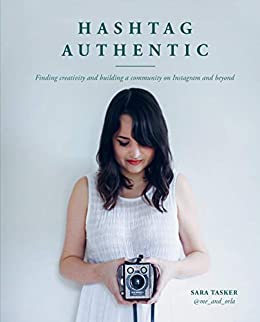 Hashtag Authentic:Finding creativity and building a community on Instagram and beyond by [Tasker, Sara]