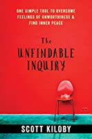 The Unfindable Inquiry: One Simple Tool to Overcome Feelings of Unworthiness & Find Inner Peace