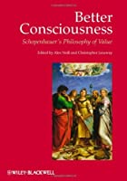 Better Consciousness: Schopenhauer's Philosophy of Value by Unknown(2009-10-19)