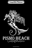 Composition Notebook: Pismo Beach California Mermaid Seahorse Souvenir  Journal/Notebook Blank Lined Ruled 6x9 100 Pages