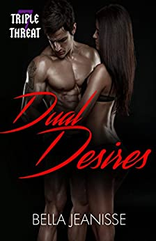 Dual Desires (Triple Threat Book 7) by [Jeanisse, Bella]