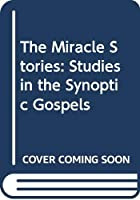The Miracle Stories: Studies in the Synoptic Gospels