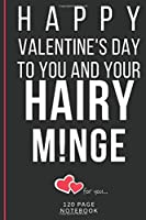 "Happy Valentine's Day To You And Your Hairy M!nge: Funny Valentines Day Cards Notebook and Journal to Show Your Love and Humor. ... Surprise Present for Adults of All Ages 6""x9"" 120 Pages"