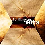 25 Greatest Bluegrass Hits by 25 Greatest Bluegrass Hits (2013-05-03)