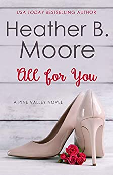 All for You (Pine Valley Book 8) by [Moore, Heather B.]