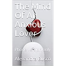 The Mind Of An Anxious Lover: Phone version only