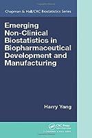 Emerging Non-Clinical Biostatistics in Biopharmaceutical Development and Manufacturing (Chapman & Hall/CRC Biostatistics Series)