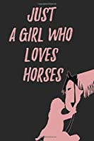 Just a Girl Who Loves Horses: Horse Lined Journal / Notebook , Organiser & Dairy For horse Riders, Horses make me happy you not so much , Dotted Journal (6x9) inches