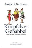 Kurpfaelzer Gebabbel: Dialoge | Gedichte | Monologe | Geschichten