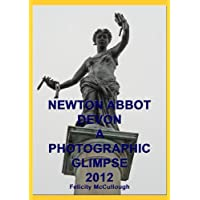Newton Abbot Devon A Photographic Glimpse 2012 (Places To Visit) (English Edition)