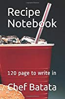 Recipe Notebook: 120 page to write in