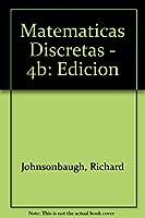 Matematicas Discretas - 4b: Edicion