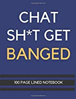 Chat Sh*t Get Banged: Funny Quote Notebook For Football Fans, Teens, Adults and Children | 100 Lined A4 Pages | 8.5 x 11