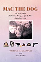 MAC the Dog: The Story of How Madeline, Andy, Tiger & MAC Changed the World