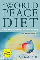 The World Peace Diet: Eating for Spiritual Health and Social Harmony by Will Tuttle(2016-02-15)