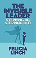 The Invisible Leader: Stepping Up, Stepping Out