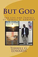 But God: The Life and Travels of Terrell G. Edwards