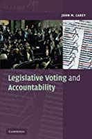 Legislative Voting and Accountability (Cambridge Studies in Comparative Politics) by John M. Carey(2008-12-15)