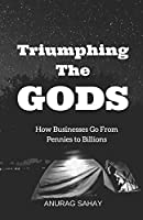 Triumphing The Gods: How Businesses Go From Pennies to Billions