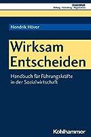 Wirksam Entscheiden: Handbuch Fur Fuhrungskrafte in Der Sozialwirtschaft (Diakonie)